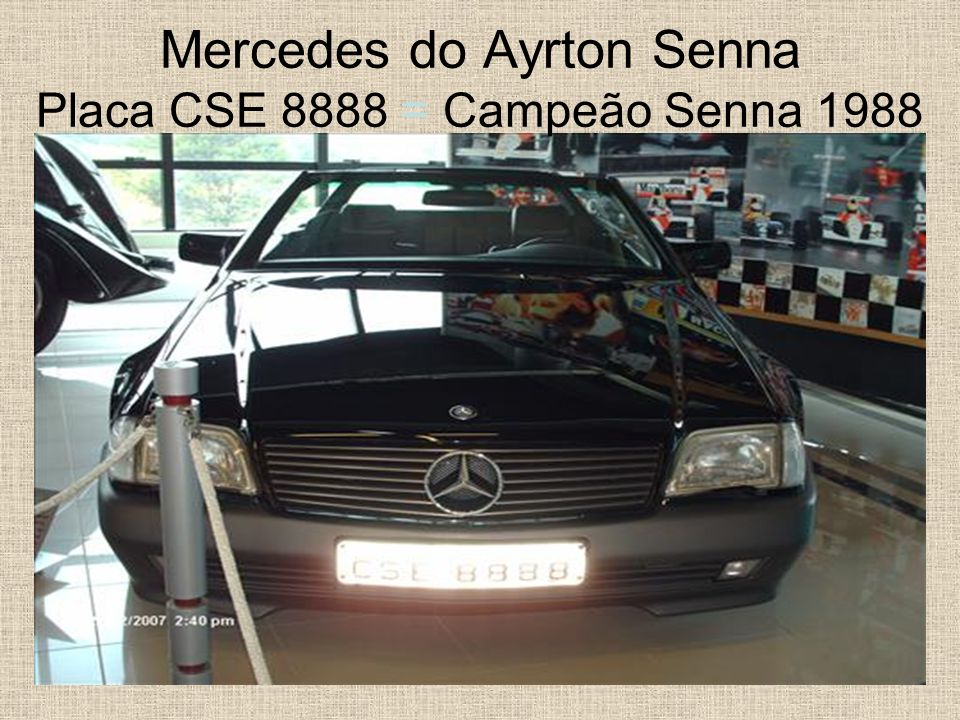 Mercedes do Ayrton Senna Placa CSE 8888 = Campeão Senna 1988