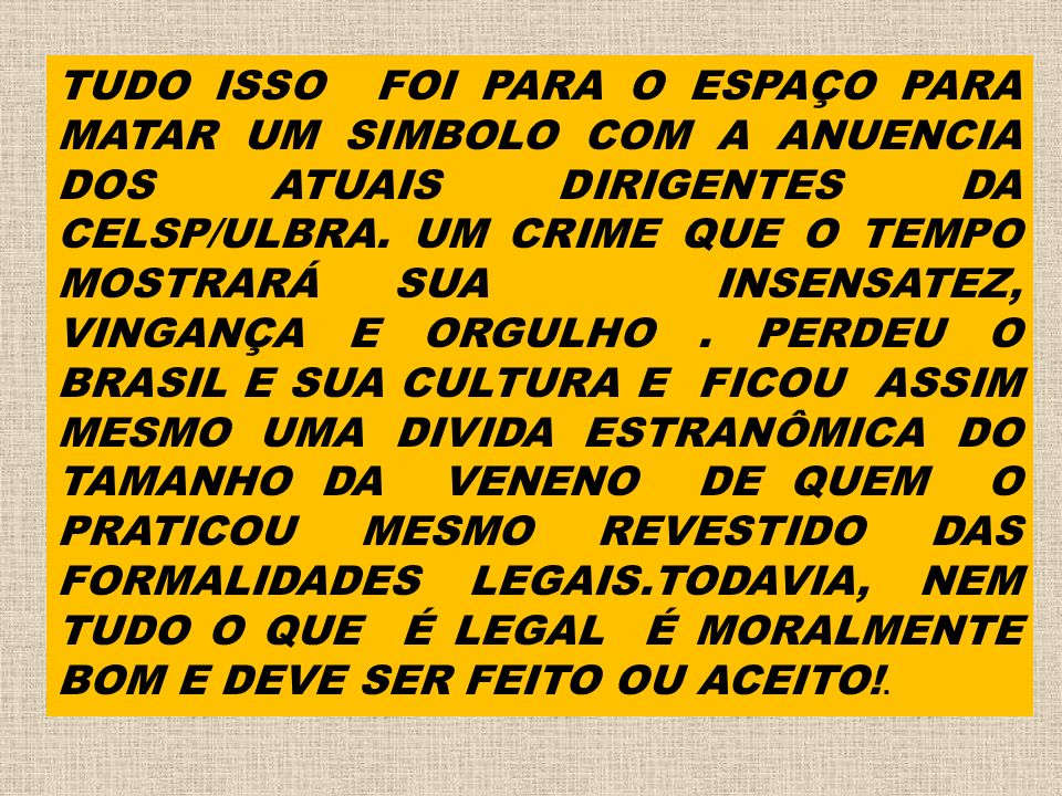 TUDO ISSO FOI PARA O ESPAÇO PARA MATAR UM SIMBOLO COM A ANUENCIA DOS ATUAIS DIRIGENTES DA CELSP/ULBRA.