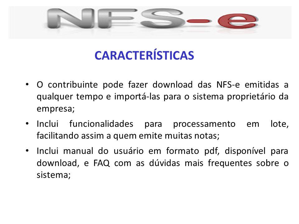 CARACTERÍSTICAS O contribuinte pode fazer download das NFS-e emitidas a qualquer tempo e importá-las para o sistema proprietário da empresa;