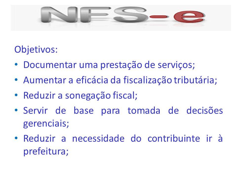 Objetivos: Documentar uma prestação de serviços; Aumentar a eficácia da fiscalização tributária; Reduzir a sonegação fiscal;
