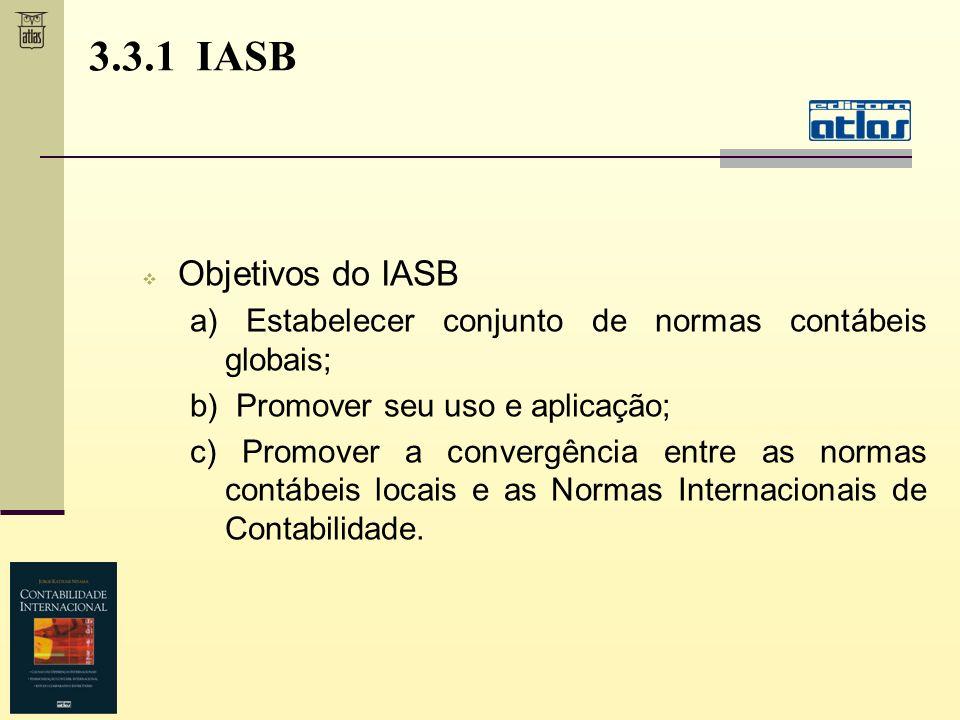 3.3.1 IASB Objetivos do IASB. a) Estabelecer conjunto de normas contábeis globais; b) Promover seu uso e aplicação;