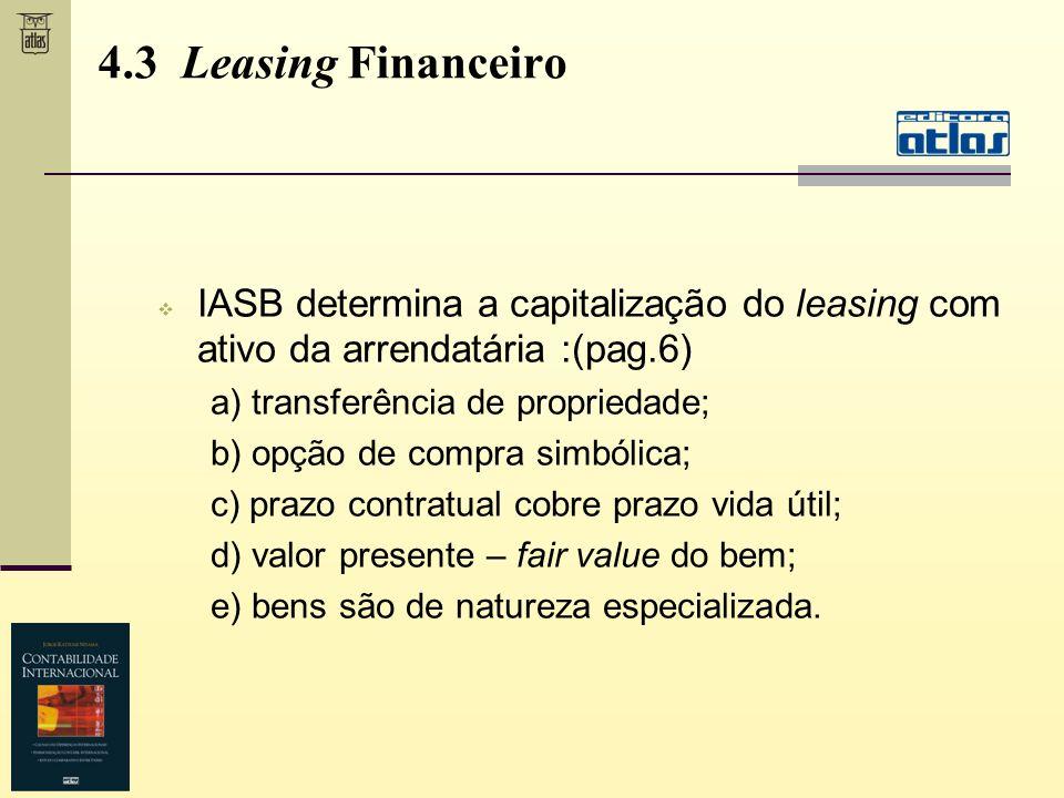 4.3 Leasing Financeiro IASB determina a capitalização do leasing com ativo da arrendatária :(pag.6)