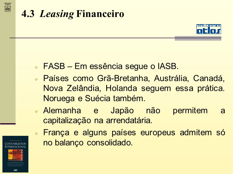 4.3 Leasing Financeiro FASB – Em essência segue o IASB.