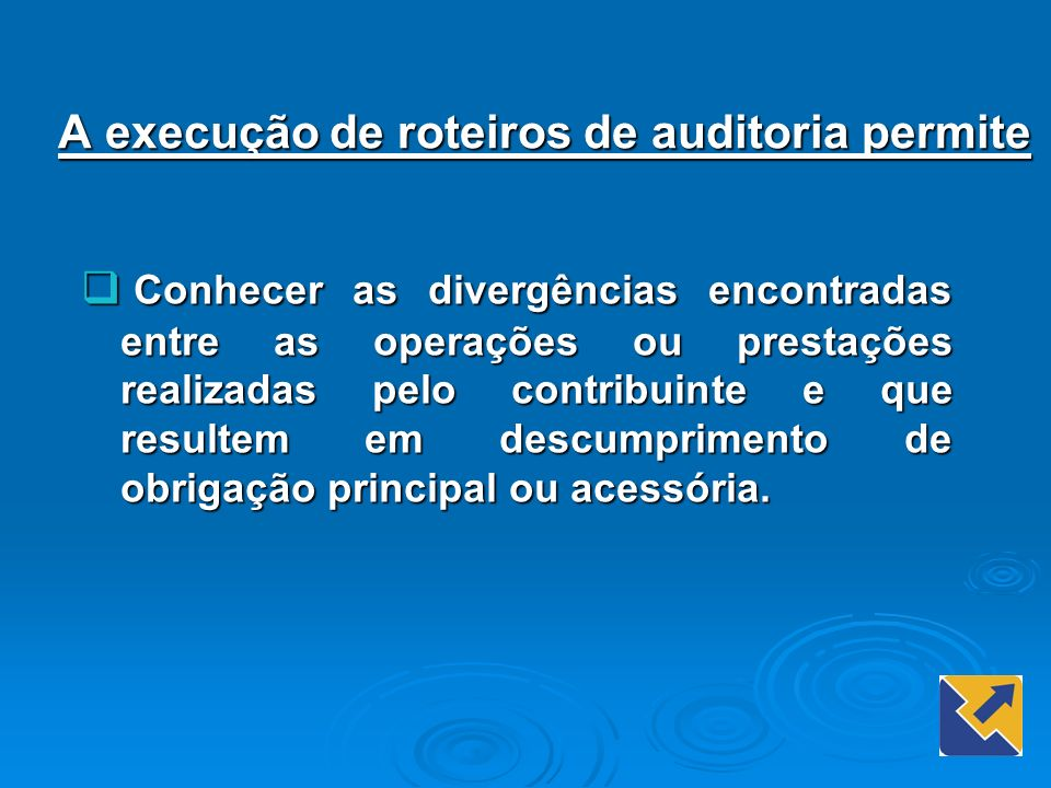 A execução de roteiros de auditoria permite