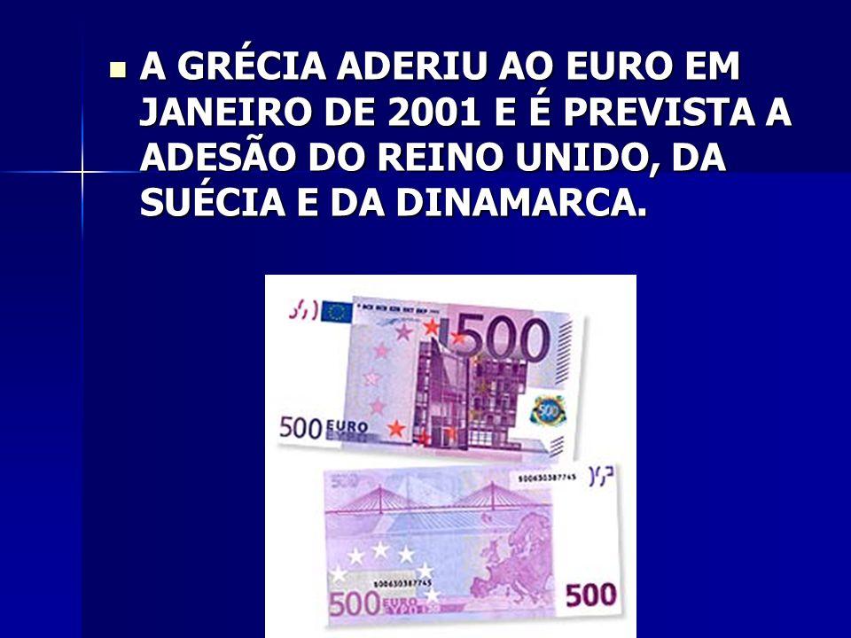A GRÉCIA ADERIU AO EURO EM JANEIRO DE 2001 E É PREVISTA A ADESÃO DO REINO UNIDO, DA SUÉCIA E DA DINAMARCA.
