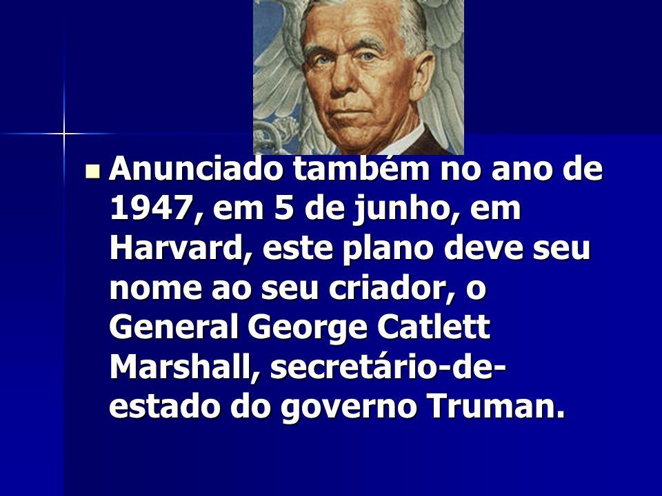 Anunciado também no ano de 1947, em 5 de junho, em Harvard, este plano deve seu nome ao seu criador, o General George Catlett Marshall, secretário-de-estado do governo Truman.