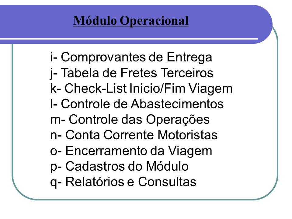 Módulo Operacional i- Comprovantes de Entrega. j- Tabela de Fretes Terceiros. k- Check-List Inicio/Fim Viagem.