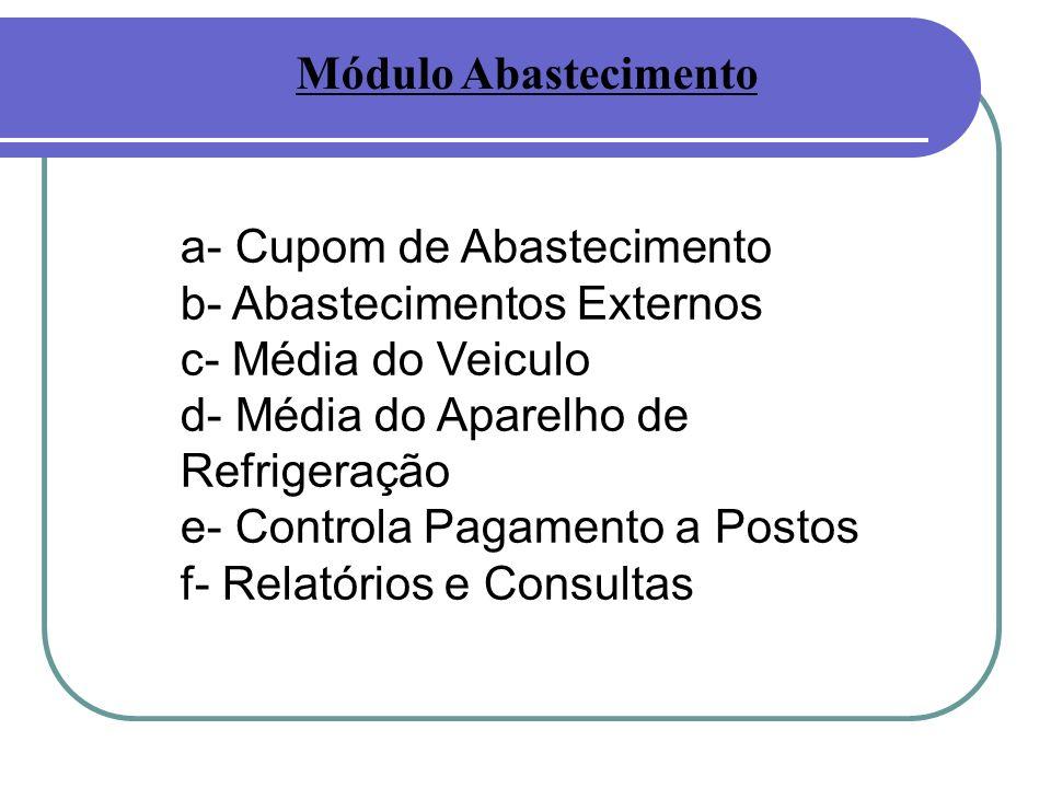 Módulo Abastecimento a- Cupom de Abastecimento. b- Abastecimentos Externos. c- Média do Veiculo. d- Média do Aparelho de Refrigeração.