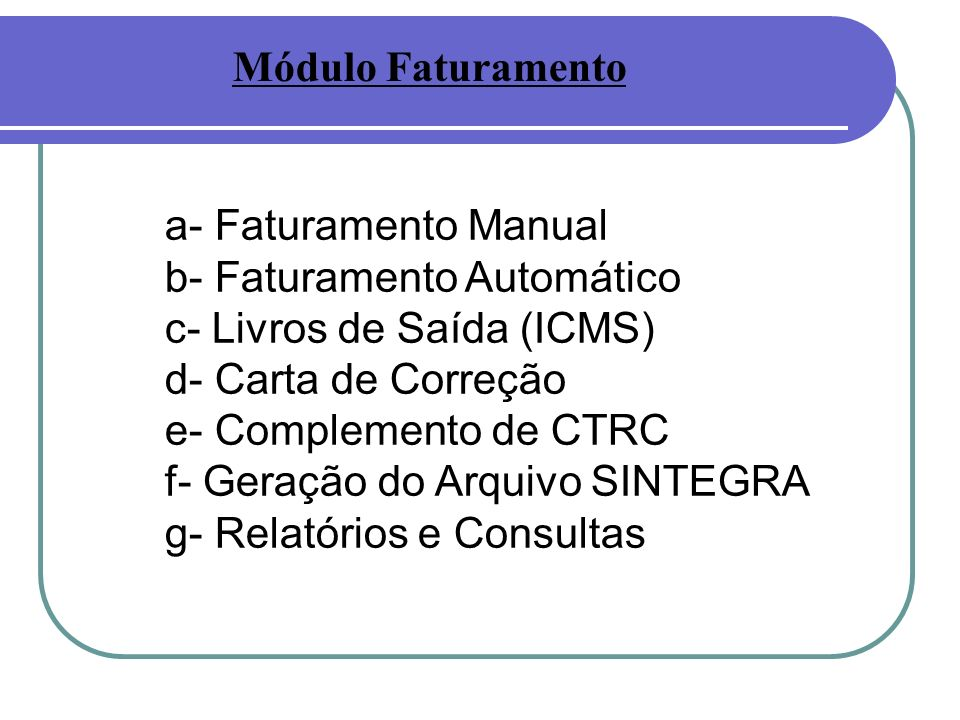 Módulo Faturamento a- Faturamento Manual. b- Faturamento Automático. c- Livros de Saída (ICMS) d- Carta de Correção.