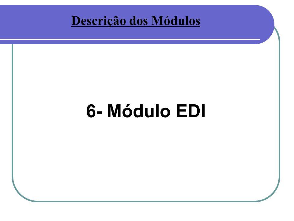 Descrição dos Módulos 6- Módulo EDI