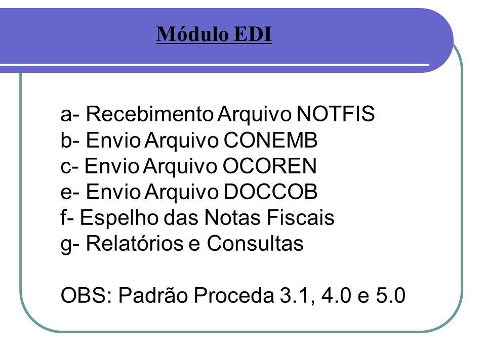 Módulo EDI a- Recebimento Arquivo NOTFIS. b- Envio Arquivo CONEMB. c- Envio Arquivo OCOREN. e- Envio Arquivo DOCCOB.