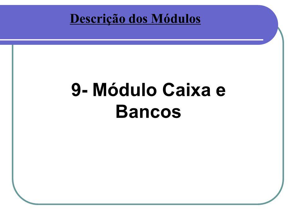Descrição dos Módulos 9- Módulo Caixa e Bancos