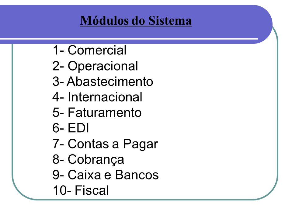 Módulos do Sistema 1- Comercial. 2- Operacional. 3- Abastecimento. 4- Internacional. 5- Faturamento.