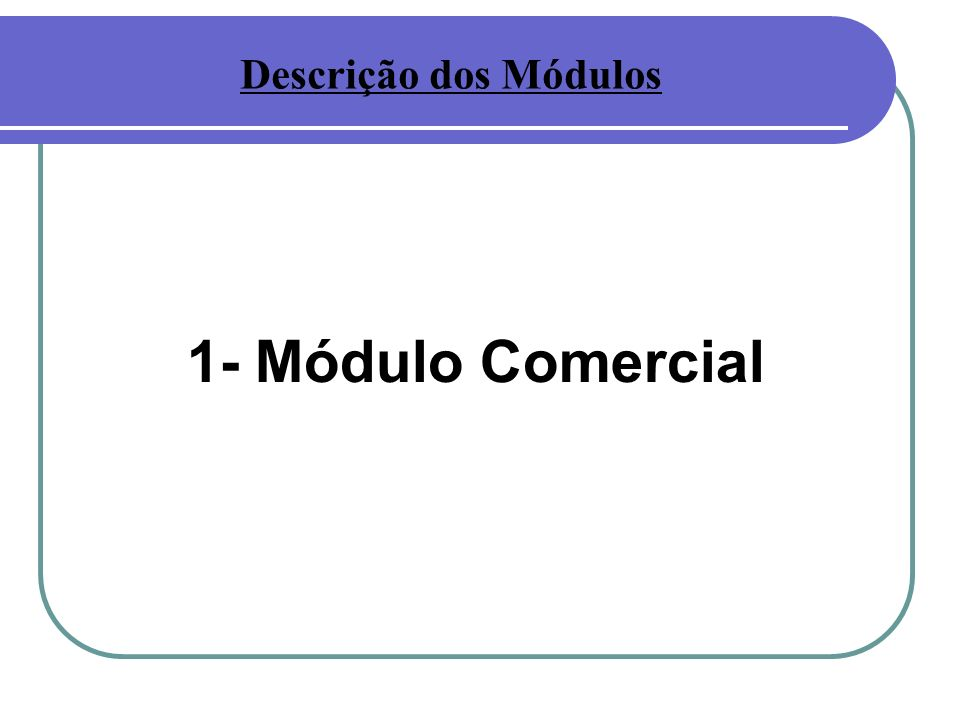 Descrição dos Módulos 1- Módulo Comercial