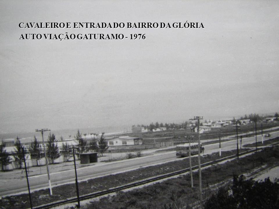 CAVALEIRO E ENTRADA DO BAIRRO DA GLÓRIA