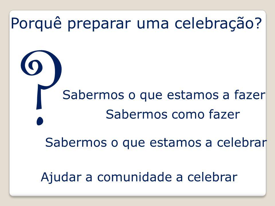 Porquê preparar uma celebração Sabermos o que estamos a fazer