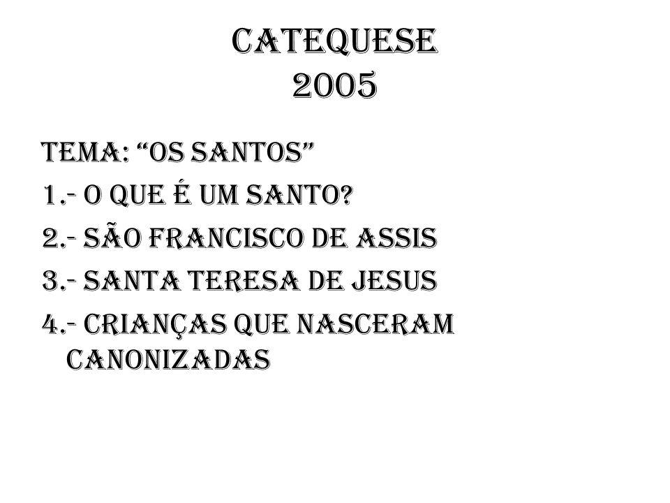 CATEQUESE 2005 TEMA: Os Santos 1.- O que é um Santo