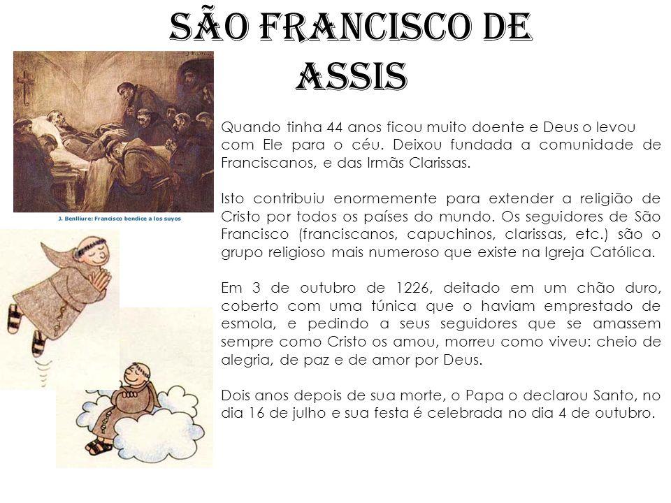SÃO FRANCISCO DE ASSIS Quando tinha 44 anos ficou muito doente e Deus o levou.