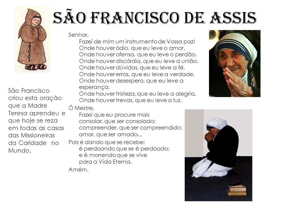 SÃO FRANCISCO DE ASSIS São Francisco criou esta oração que a Madre
