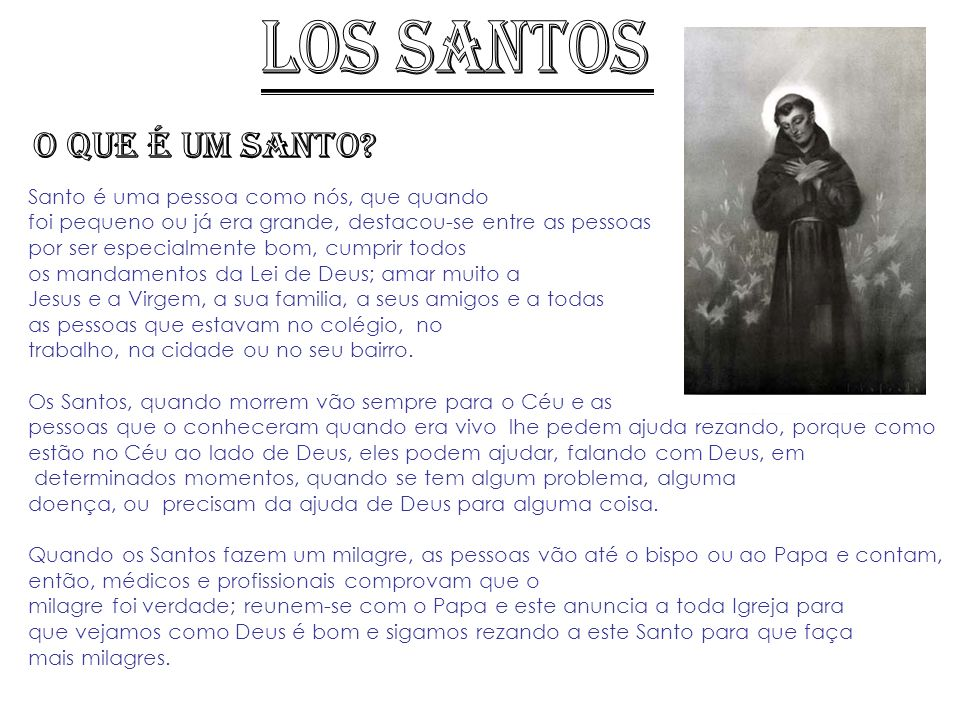 LOS SANTOS O que é um Santo Santo é uma pessoa como nós, que quando