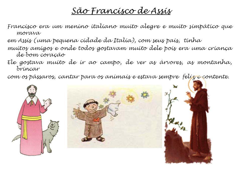 São Francisco de Assis Francisco era um menino italiano muito alegre e muito simpático que morava.
