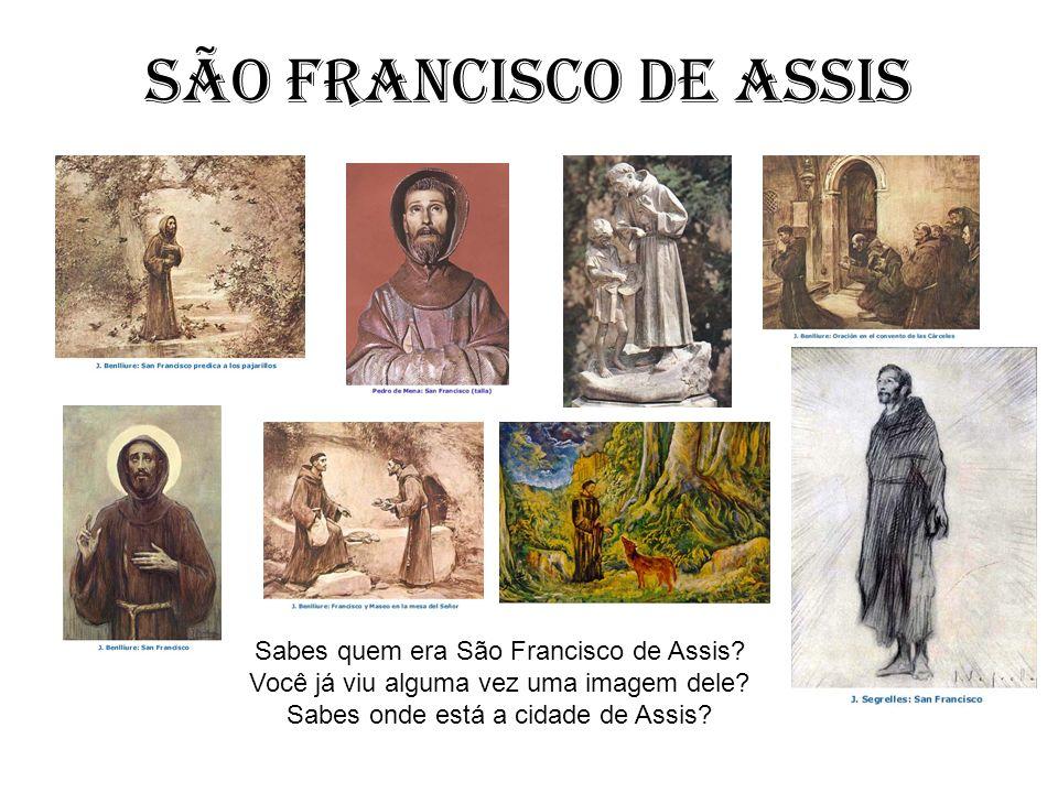 SÃO FRANCISCO DE ASSIS Sabes quem era São Francisco de Assis