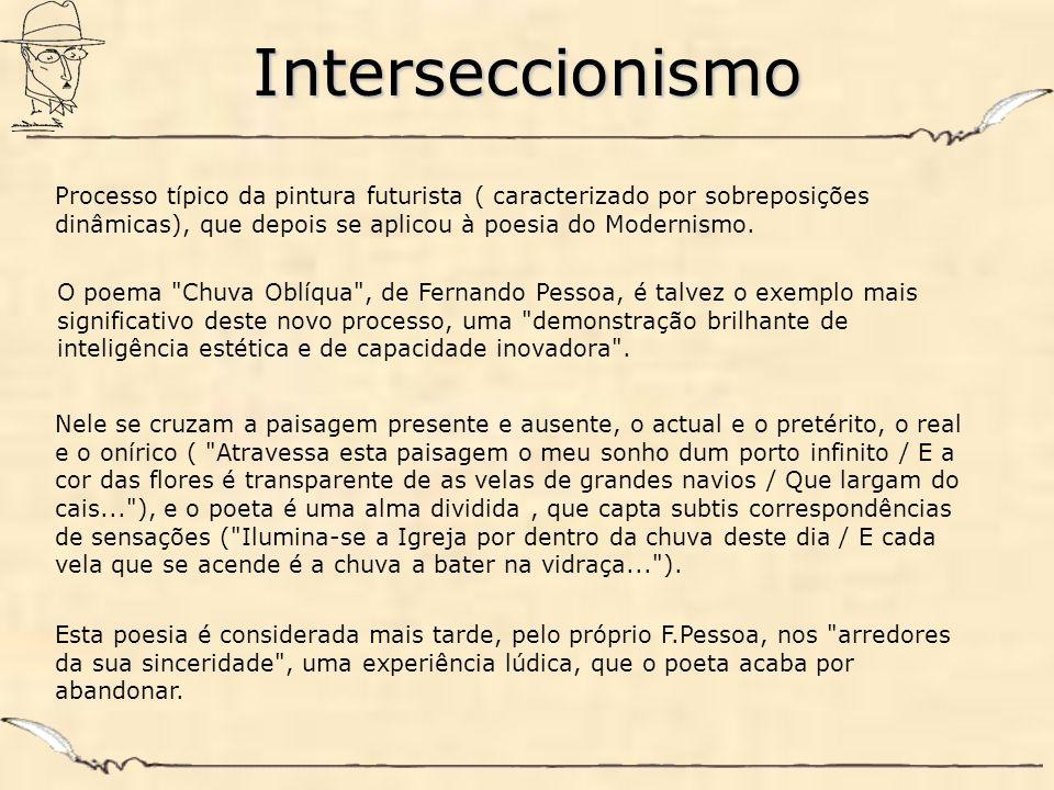 Interseccionismo Processo típico da pintura futurista ( caracterizado por sobreposições dinâmicas), que depois se aplicou à poesia do Modernismo.
