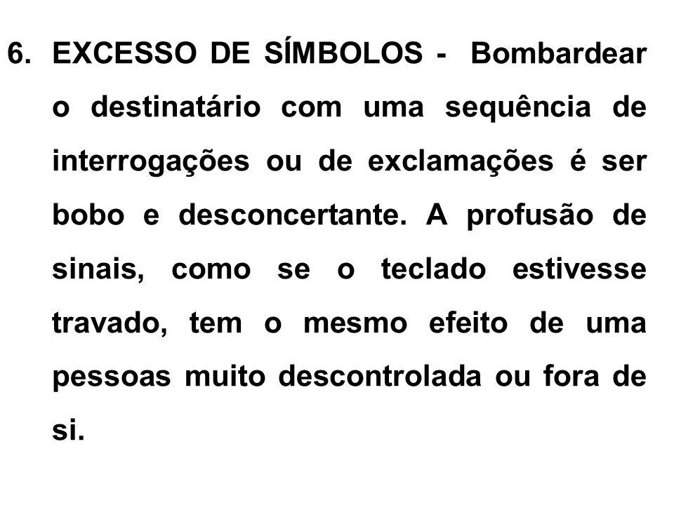 EXCESSO DE SÍMBOLOS - Bombardear o destinatário com uma sequência de interrogações ou de exclamações é ser bobo e desconcertante.