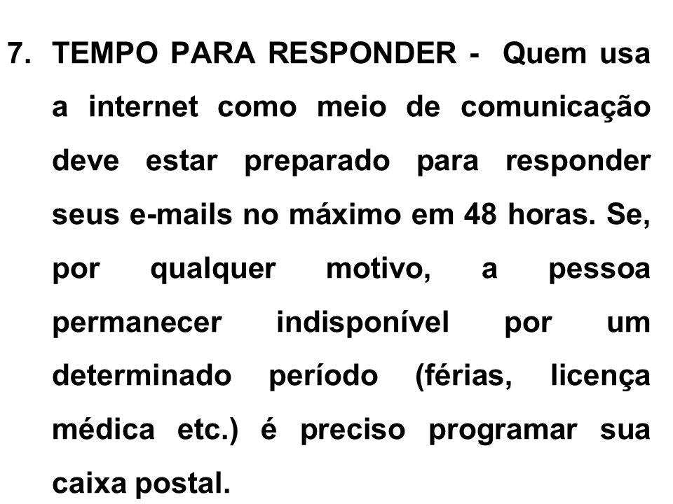 TEMPO PARA RESPONDER - Quem usa a internet como meio de comunicação deve estar preparado para responder seus e-mails no máximo em 48 horas.