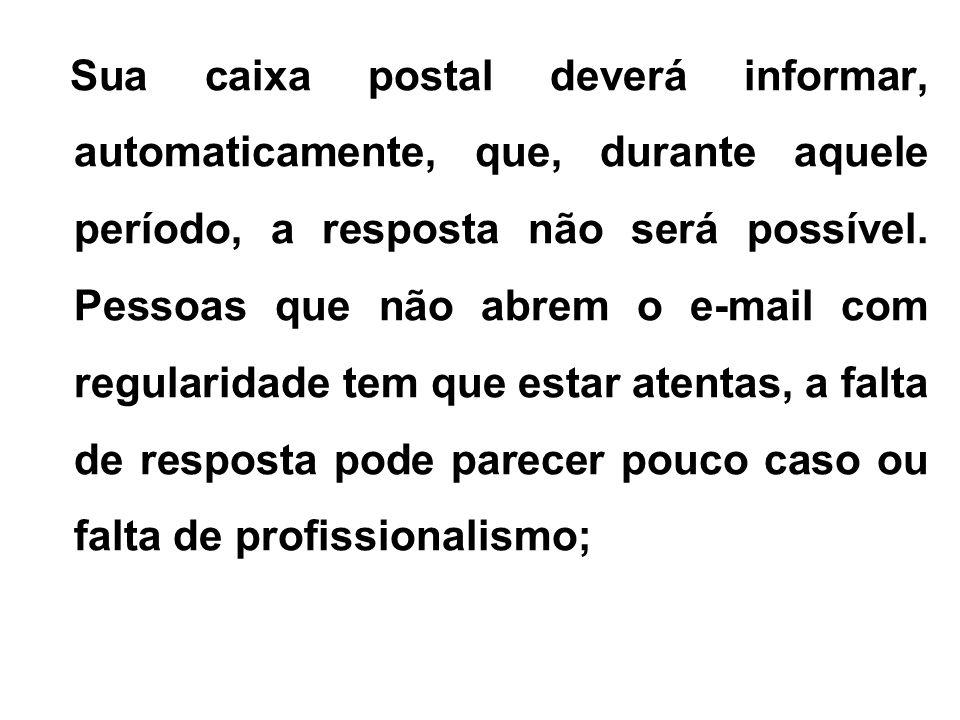 Sua caixa postal deverá informar, automaticamente, que, durante aquele período, a resposta não será possível.