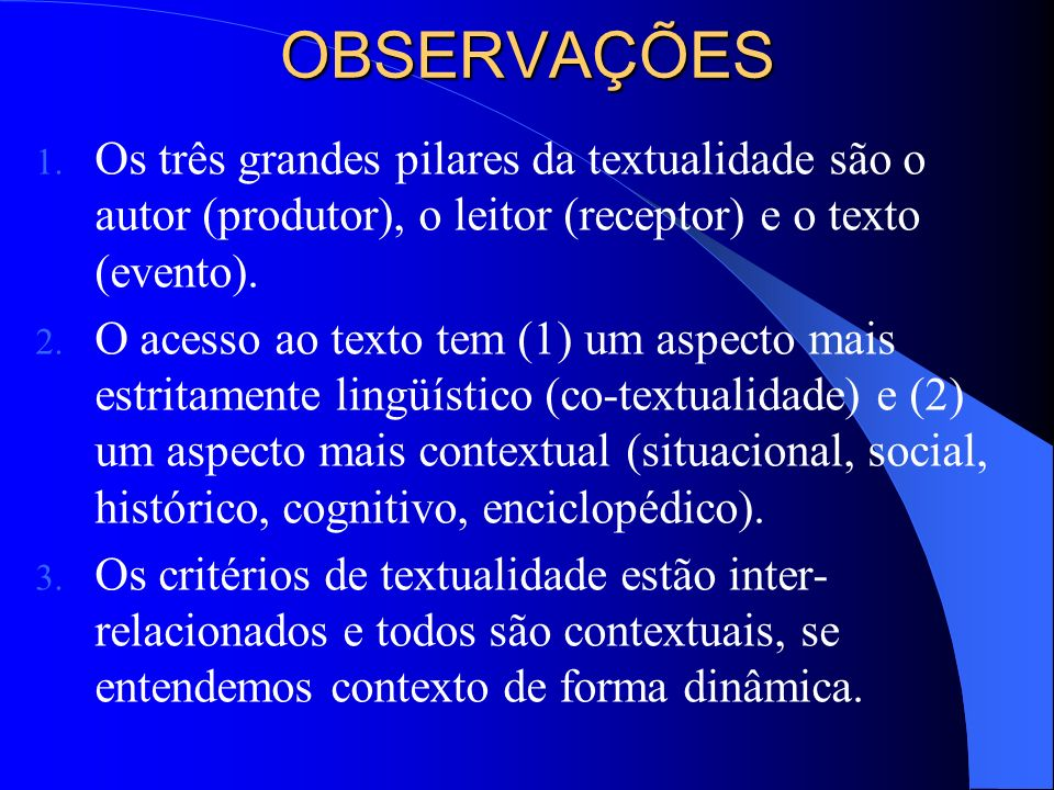 OBSERVAÇÕES Os três grandes pilares da textualidade são o autor (produtor), o leitor (receptor) e o texto (evento).