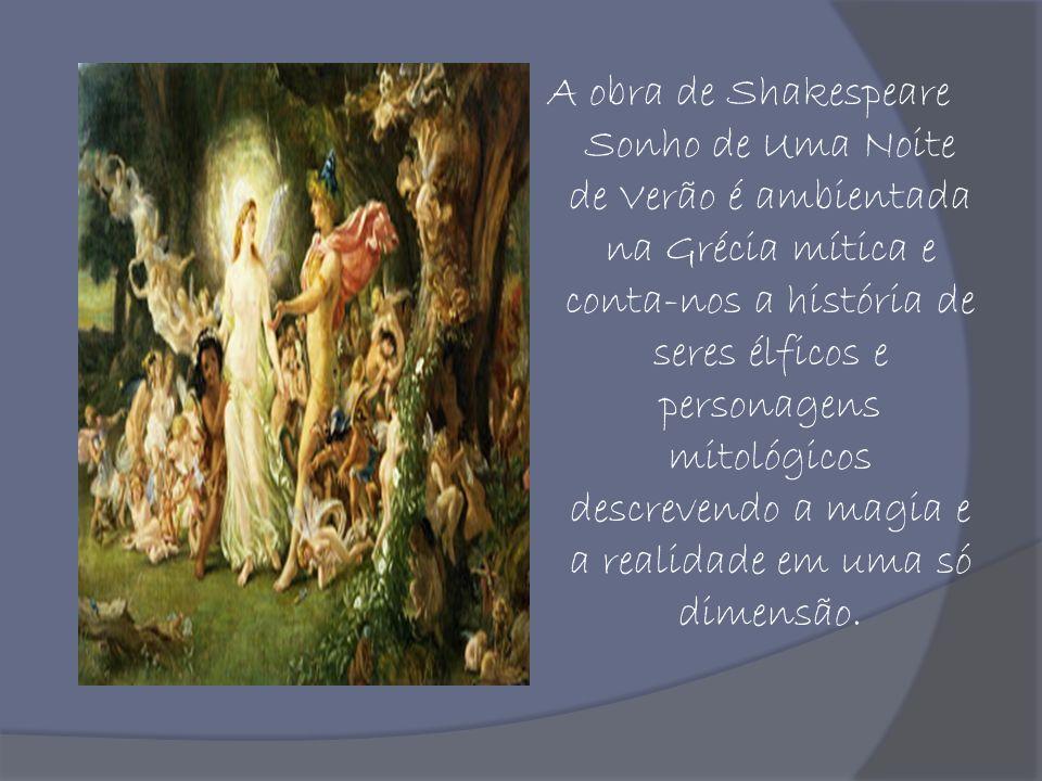 A obra de Shakespeare Sonho de Uma Noite de Verão é ambientada na Grécia mítica e conta-nos a história de seres élficos e personagens mitológicos descrevendo a magia e a realidade em uma só dimensão.