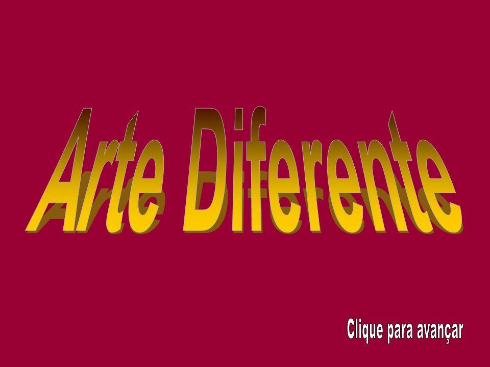 Arte Diferente Clique para avançar