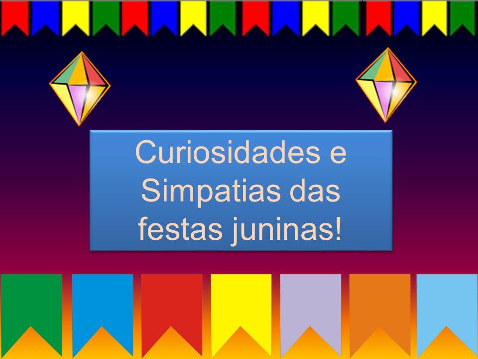 Curiosidades e Simpatias das festas juninas!
