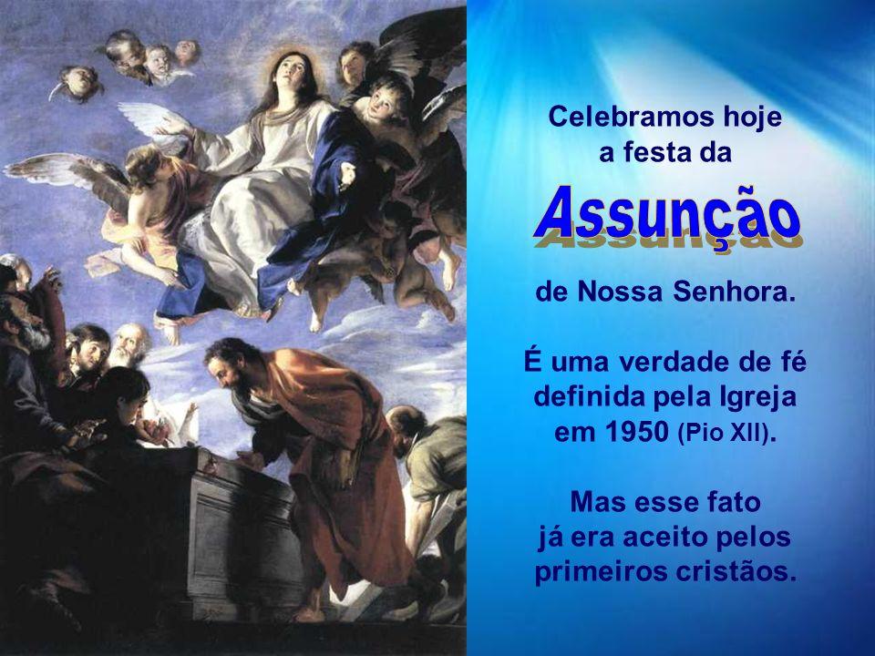 Assunção Celebramos hoje a festa da de Nossa Senhora.