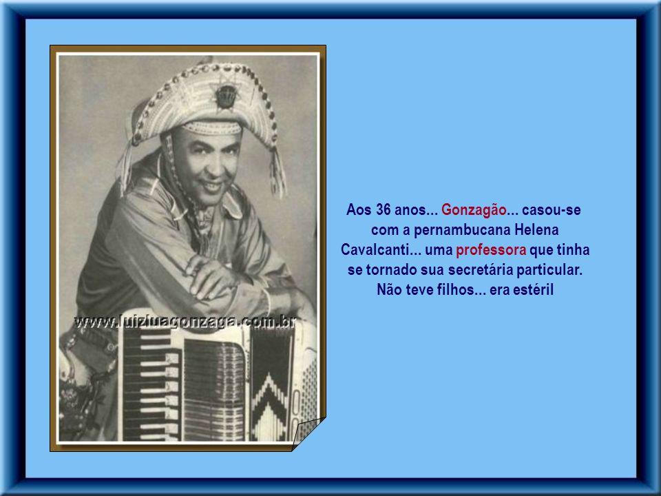 Aos 36 anos... Gonzagão... casou-se com a pernambucana Helena