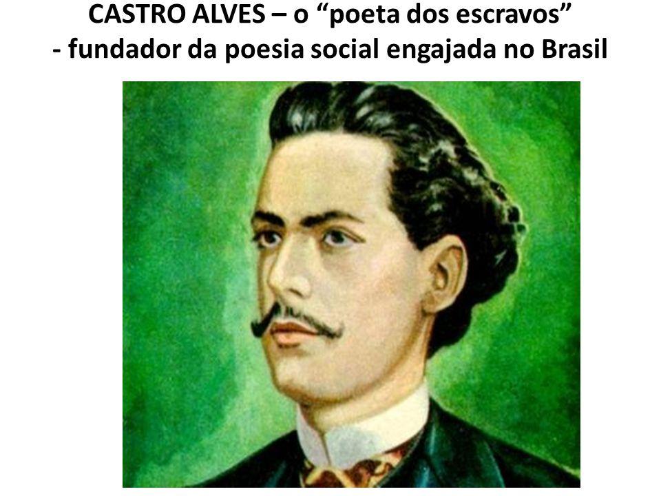 CASTRO ALVES – o poeta dos escravos - fundador da poesia social engajada no Brasil