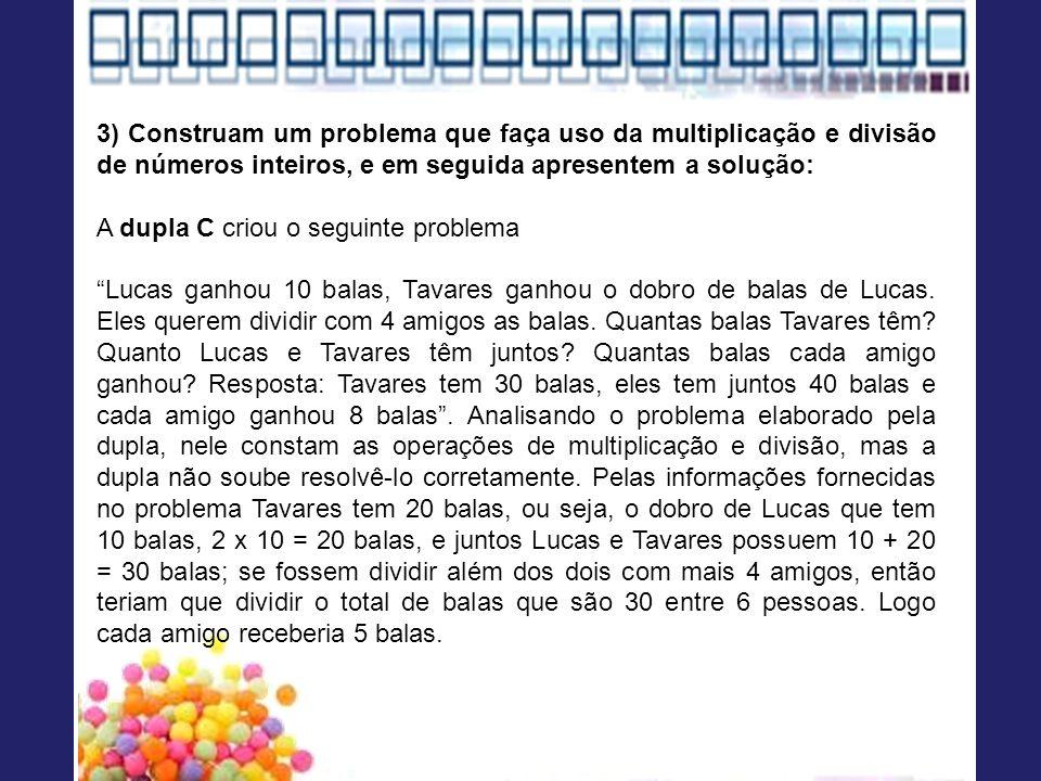 3) Construam um problema que faça uso da multiplicação e divisão de números inteiros, e em seguida apresentem a solução: