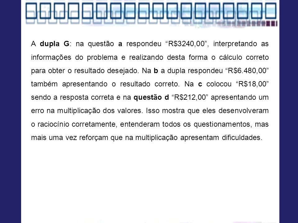 A dupla G: na questão a respondeu R$3240,00 , interpretando as informações do problema e realizando desta forma o cálculo correto para obter o resultado desejado.