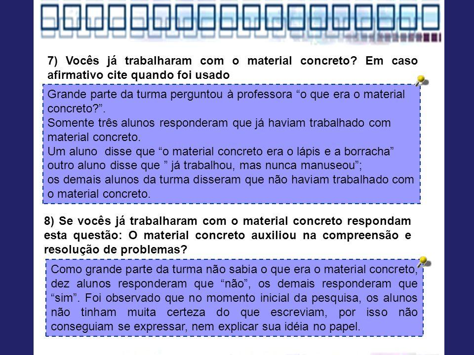 7) Vocês já trabalharam com o material concreto