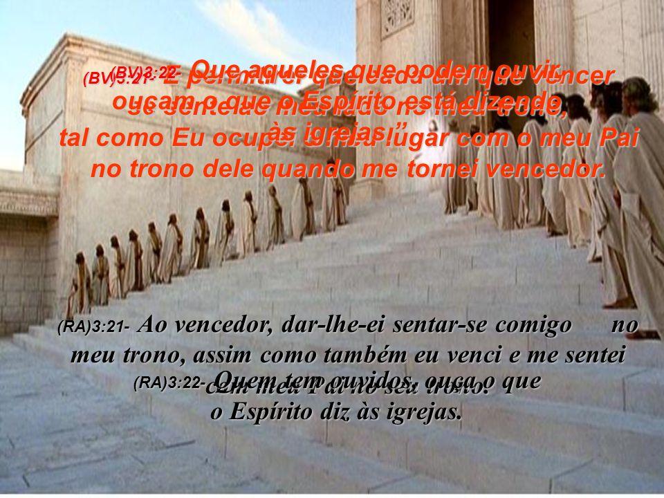 (RA)3:22- Quem tem ouvidos, ouça o que o Espírito diz às igrejas.