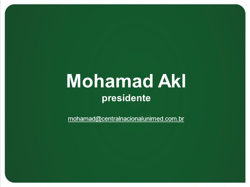 Mohamad Akl presidente mohamad@centralnacionalunimed.com.br