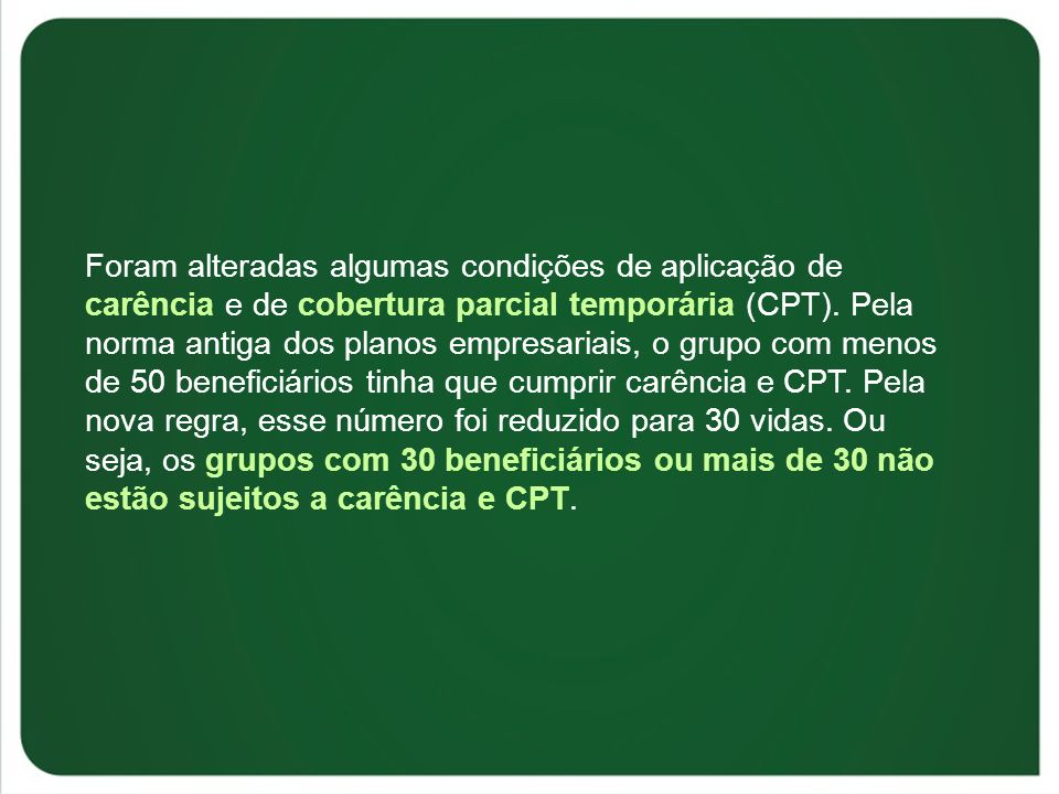 Foram alteradas algumas condições de aplicação de carência e de cobertura parcial temporária (CPT).