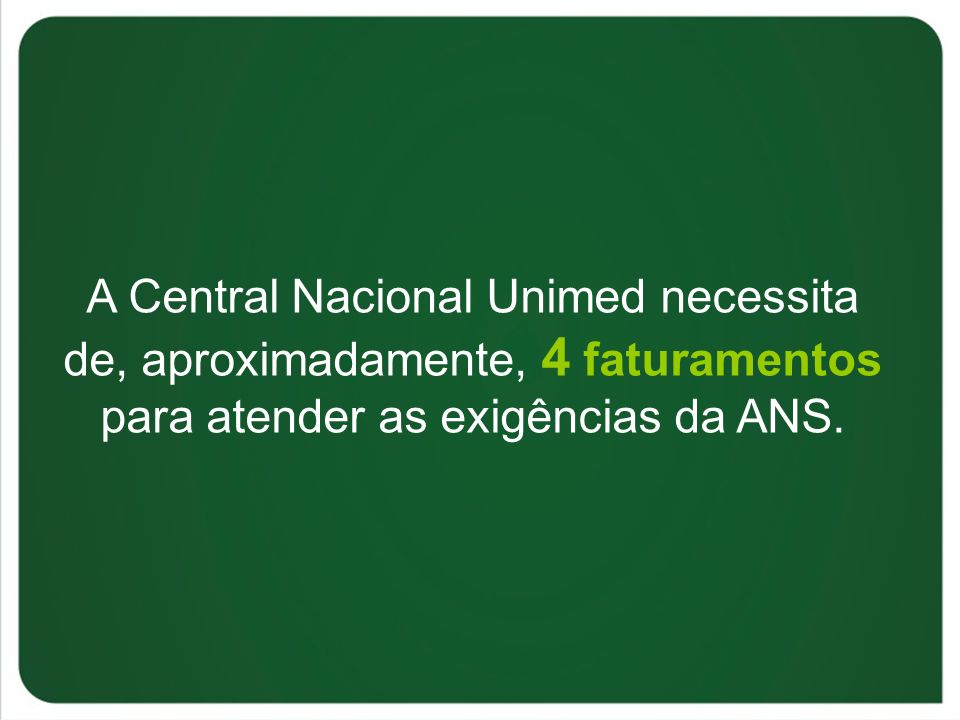 A Central Nacional Unimed necessita de, aproximadamente, 4 faturamentos para atender as exigências da ANS.