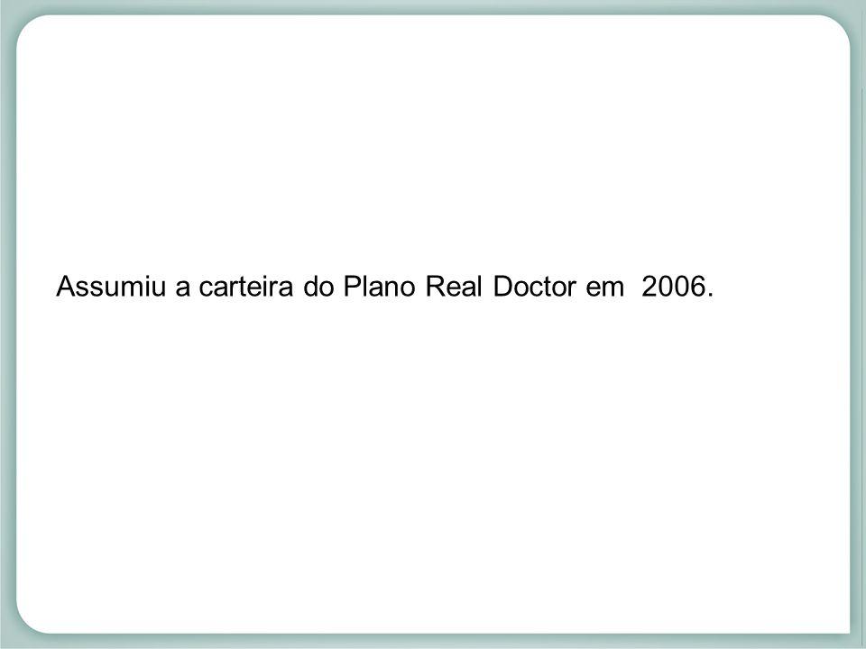 Assumiu a carteira do Plano Real Doctor em 2006.
