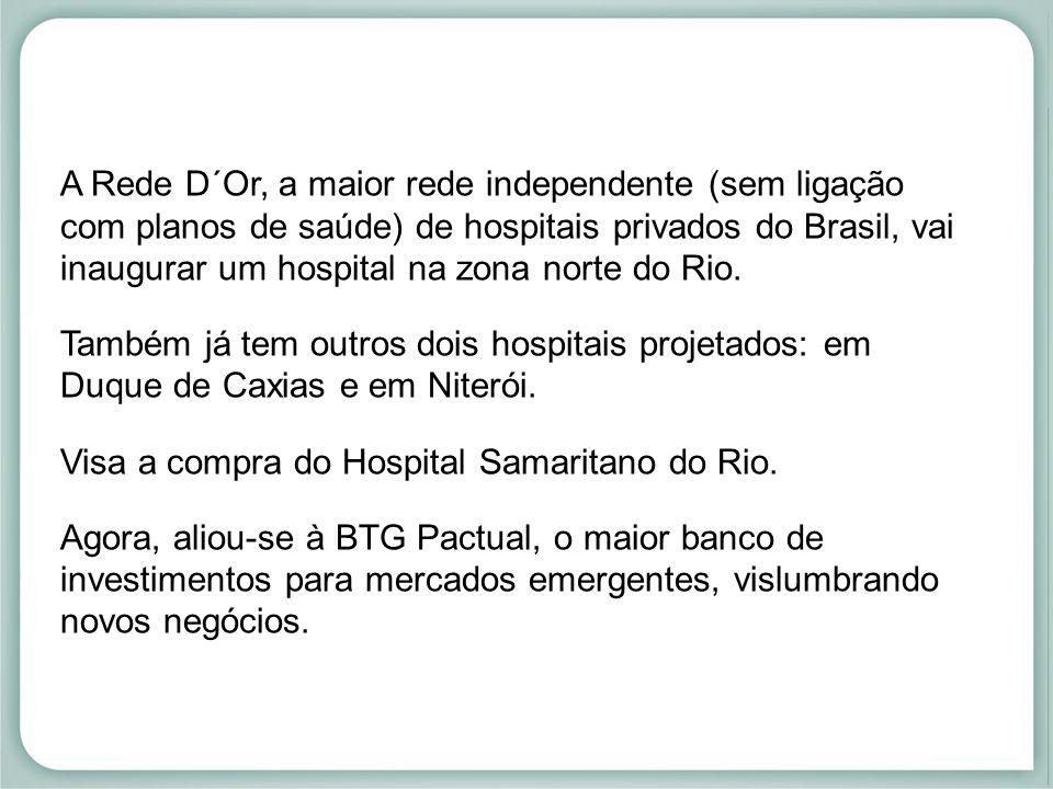A Rede D´Or, a maior rede independente (sem ligação com planos de saúde) de hospitais privados do Brasil, vai inaugurar um hospital na zona norte do Rio.