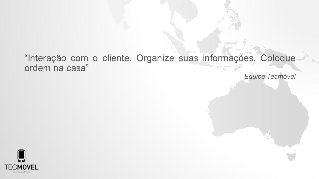 Interação com o cliente. Organize suas informações
