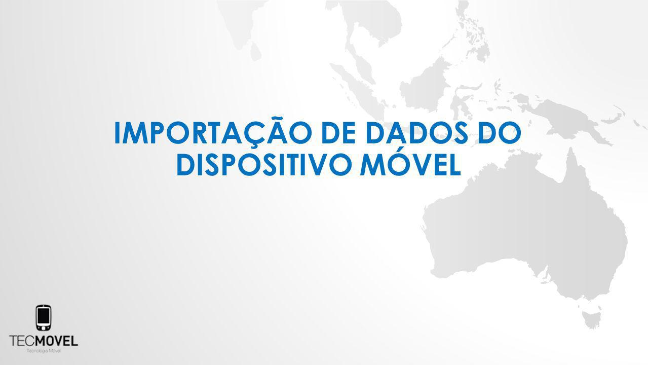 IMPORTAÇÃO DE DADOS DO DISPOSITIVO MÓVEL