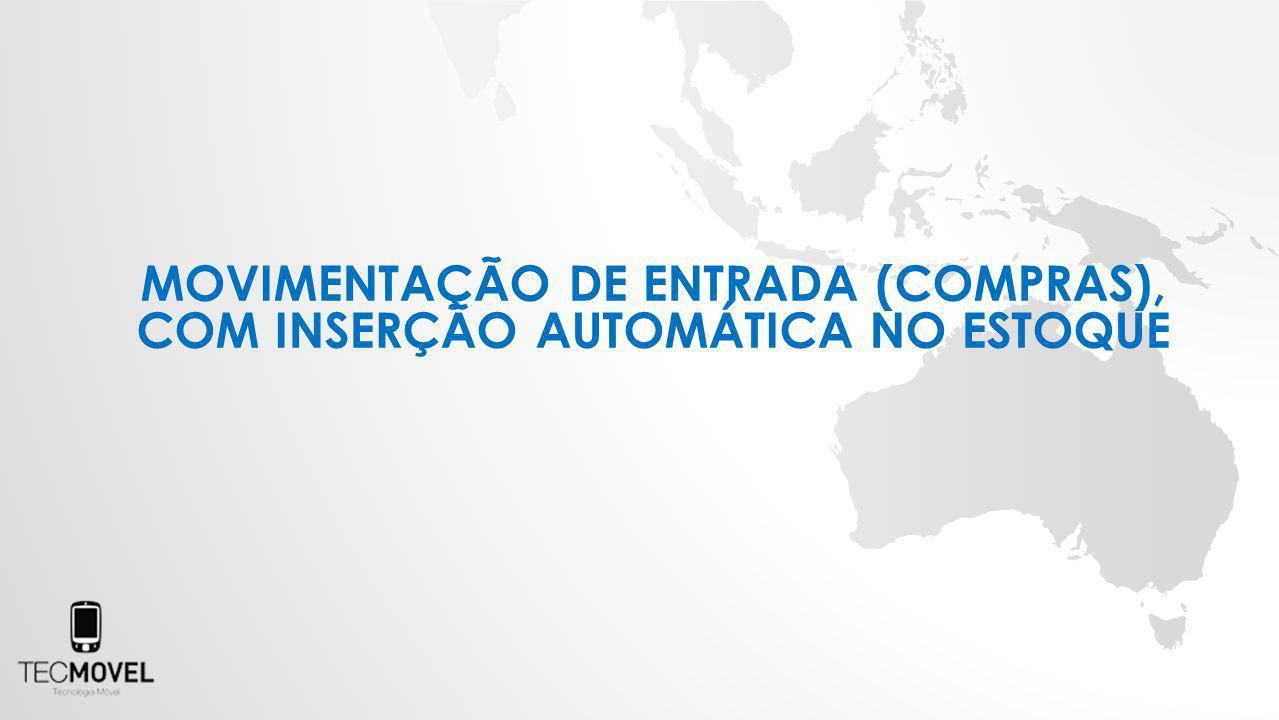 MOVIMENTAÇÃO DE ENTRADA (COMPRAS), COM INSERÇÃO AUTOMÁTICA NO ESTOQUE
