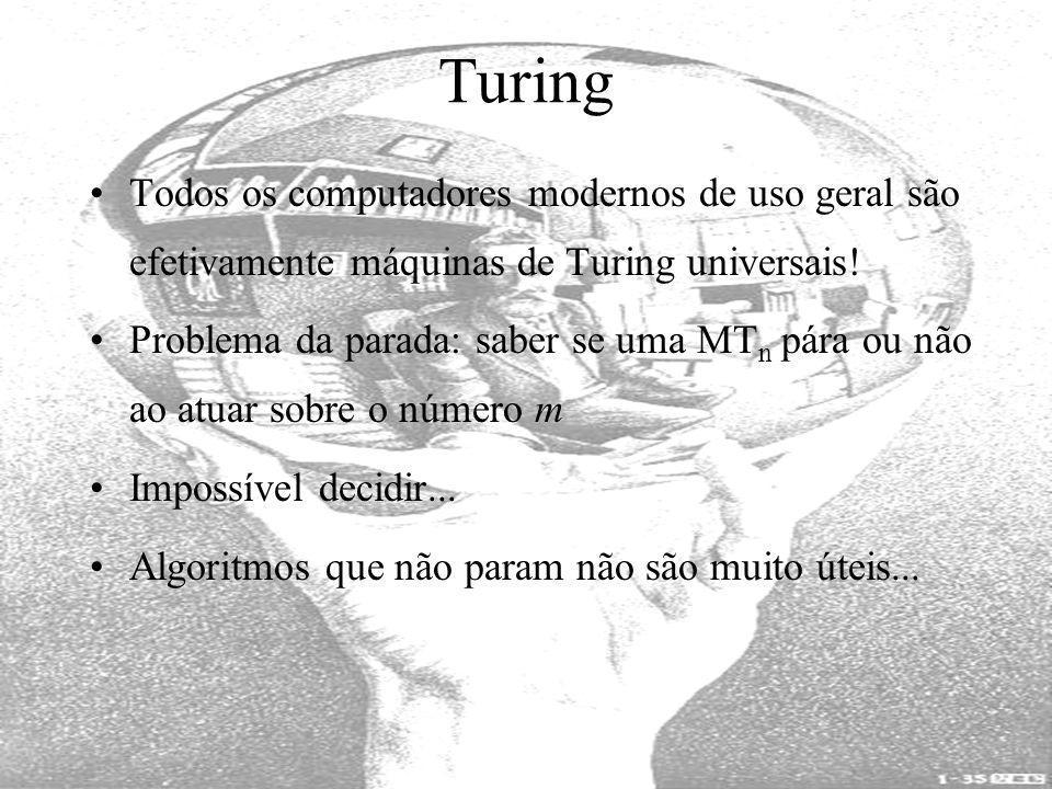 Turing Todos os computadores modernos de uso geral são efetivamente máquinas de Turing universais!
